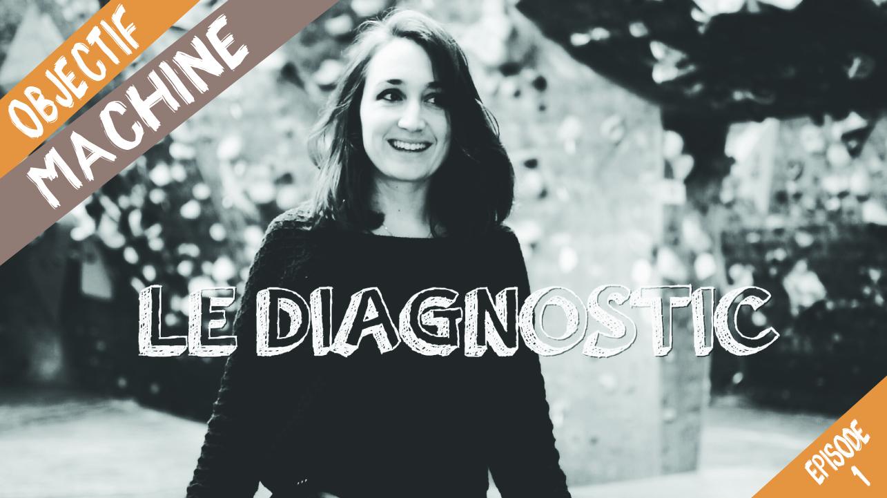 [Objectif machine] Episode 1 : le diagnostic